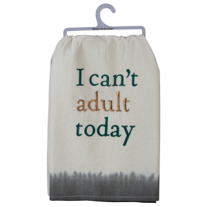 I Can't Adult Today Dish Towel