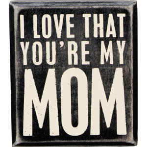 You're My Mom Box Sign