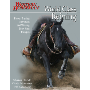 World Class Reining: Proven Training Techniques and Winning Show Ring Strategies, First Edition