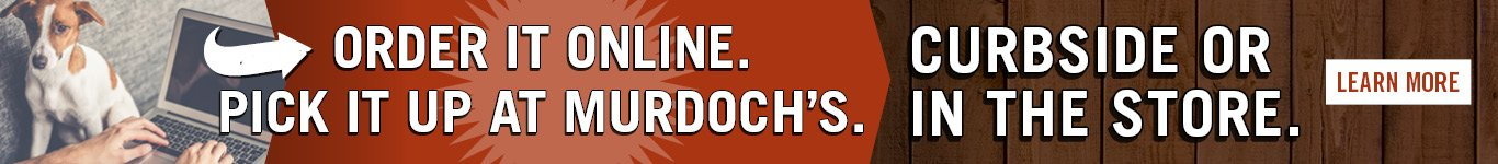 Order online. Pick it up at Murdoch's. Curbside Now available at all stores