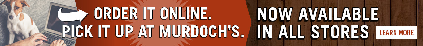 Order online. Pick it up at Murdoch's. Now available at all stores